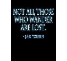 """Not all those who wander are lost."" J.R.R. Tolkien, BLACK Photographic Print"