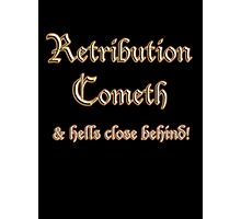 Retribution Cometh & Hells Close Behind! Revenge, Biblical Warning! Photographic Print