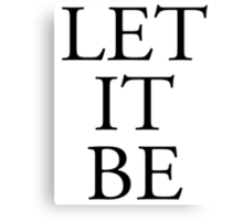 LET IT BE, POP, MUSIC, SONG, LYRIC, ADVICE, Philosophy Canvas Print