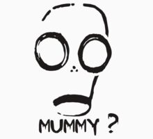 Mummy? by ibx93