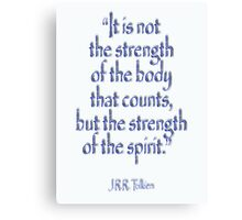 """Tolkien, """"It is not the strength of the body that counts, but the strength of the spirit."""" Canvas Print"""