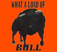 What a load of Bull .. tee shirt T-Shirt