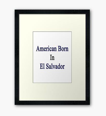 American Born In Salvador  Framed Print