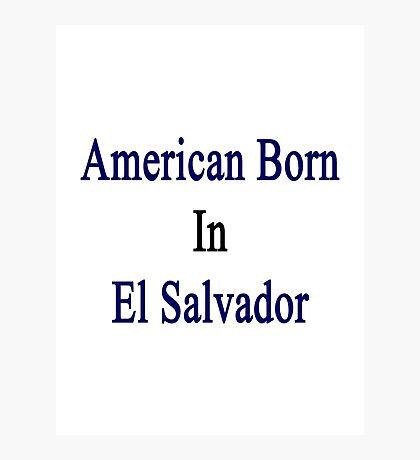 American Born In Salvador  Photographic Print