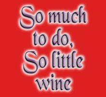 Time & Wine. So much to do, so little wine! on Burgundy by TOM HILL - Designer