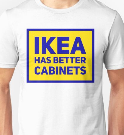 IKEA has better cabinets Unisex T-Shirt