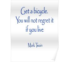 Get a bicycle. You will not regret it if you live. MARK TWAIN Poster