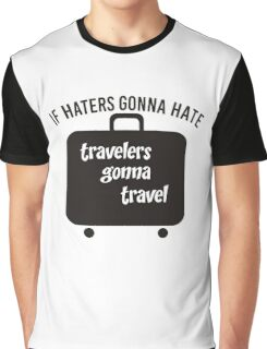 IF HATERS GONNA HATE TRAVELERS GONNA TRAVEL Graphic T-Shirt
