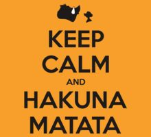 Keep Calm and Hakuna Matata by undercoverhuman