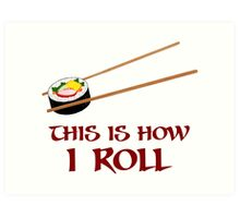 This Is How I Sushi Roll Art Print