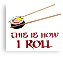 This Is How I Sushi Roll Metal Print
