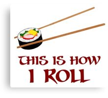 This Is How I Sushi Roll Canvas Print