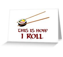 This Is How I Sushi Roll Greeting Card