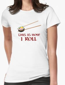 This Is How I Sushi Roll Womens Fitted T-Shirt