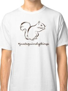 Just Squirrely Things Squirrel Classic T-Shirt