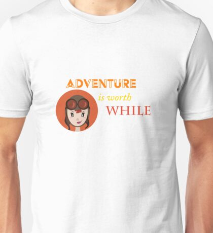 Adventure is Worth While  Unisex T-Shirt