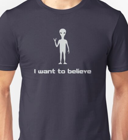 I Want To Believe in Aliens and UFOs Unisex T-Shirt