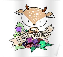 Deer Fawn, I HATE EVERYTHING! Poster