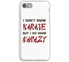 I Don't Know Karate But I Do Know Crazy iPhone Case/Skin