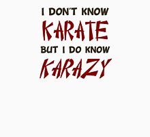 I Don't Know Karate But I Do Know Crazy Unisex T-Shirt