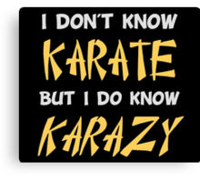 I Don't Know Karate But I Do Know Crazy Canvas Print