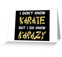 I Don't Know Karate But I Do Know Crazy Greeting Card