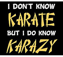 I Don't Know Karate But I Do Know Crazy Photographic Print