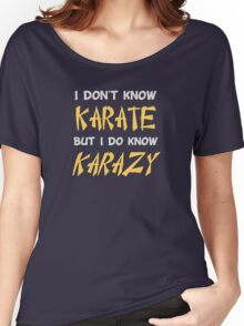I Don't Know Karate But I Do Know Crazy Women's Relaxed Fit T-Shirt