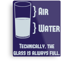 Technically The Glass Is Always Full Metal Print