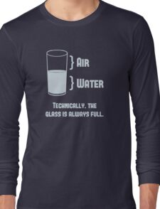 Technically The Glass Is Always Full Long Sleeve T-Shirt