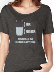 Technically The Glass Is Always Full Women's Relaxed Fit T-Shirt