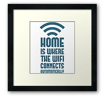 Home Is Where The WIFI Connects Automatically Framed Print