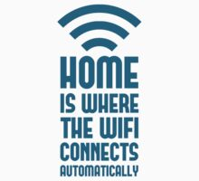 Home Is Where The WIFI Connects Automatically by TheShirtYurt