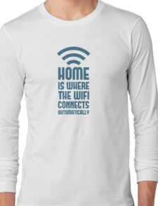 Home Is Where The WIFI Connects Automatically Long Sleeve T-Shirt