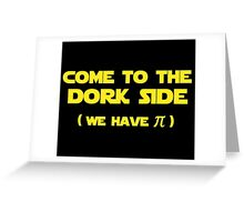 Come To The Dork Side We Have Pi Greeting Card