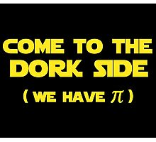 Come To The Dork Side We Have Pi Photographic Print