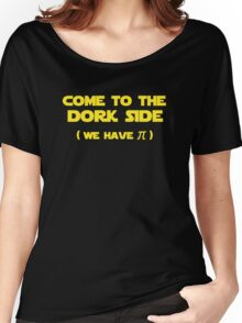 Come To The Dork Side We Have Pi Women's Relaxed Fit T-Shirt
