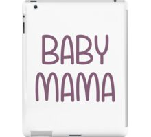 The Baby Mama (i.e. mother) iPad Case/Skin