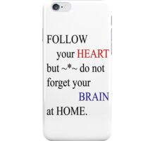 Follow your heart-Clothing & Stickers+Pillows & Totes+Phone Cases+Laptop Skins+Cards  iPhone Case/Skin