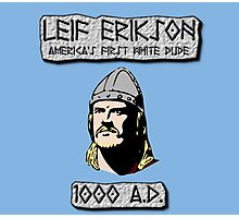 Leif Erikson: America's First White Dude Photographic Print
