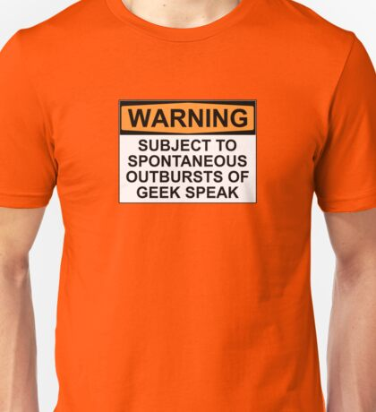 WARNING: SUBJECT TO SPONTANEOUS OUTBURSTS OF GEEK SPEAK Unisex T-Shirt