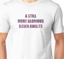 A Still More Glorious Dawn Awaits Unisex T-Shirt