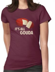 It's All Good With Gouda Cheese Womens Fitted T-Shirt