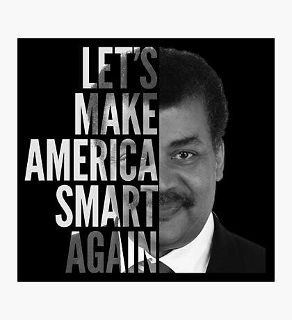 Let's Make America Smart Again - Neil deGrasse Tyson Photographic Print