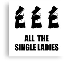 All The Single Ladies Canvas Print