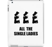 All The Single Ladies iPad Case/Skin