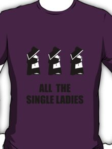 All The Single Ladies T-Shirt