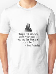 Ben Franklin Funny Quote Unisex T-Shirt