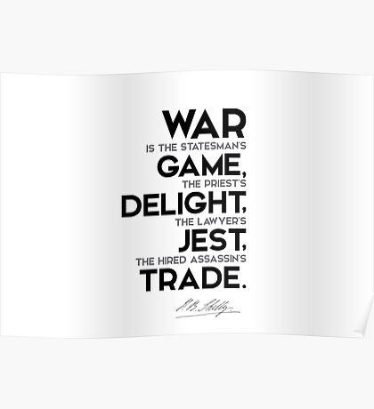 war: game, delight, jest, trade - percy bysshe shelley Poster