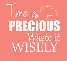 Time is precious - Waste it wisely by gg-designs